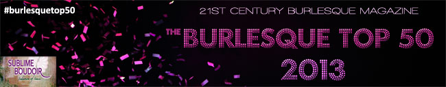 The Burlesque TOP 50 2013. Sponsored by Sublime Boudoir.
