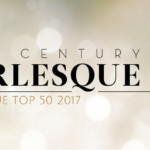The Burlesque TOP 50 2017: An Essential Guide